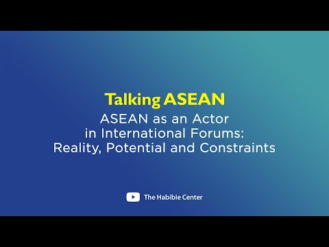"Talking ASEAN on ""ASEAN as an Actor in International Forums – Reality, Potential and Constraints"""