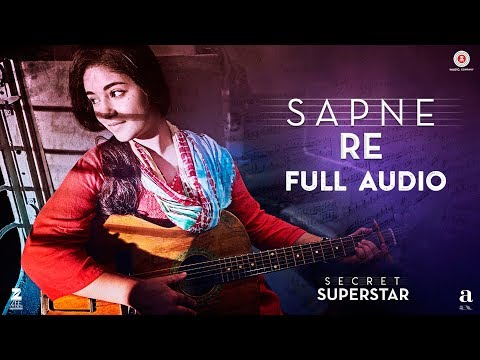 Sapne Re - Full Audio | Secret Superstar | Aamir Khan | Zaira Wasim | Amit Trivedi | Kausar | Meghna