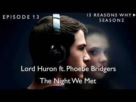 Lord Huron Ft. Phoebe Bridgers - The Night We Met (13 Reasons Why Soundtrack) (S02xE13)