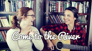 Come to the River - Housefires (cover) by Isabeau x Alyssa