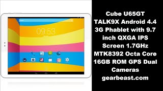 Hi,I have bought the tablet  Cube U65GT TALK9X Android 4.4 3G Phablet with 9.7 inch QXGA IPS Screen 1.7GHz MTK8392 Octa Core 16GB from gearbest.comhttp://www.gearbest.com/tablet-pcs/pp_66549.htmlPlease see this amazing tablet...