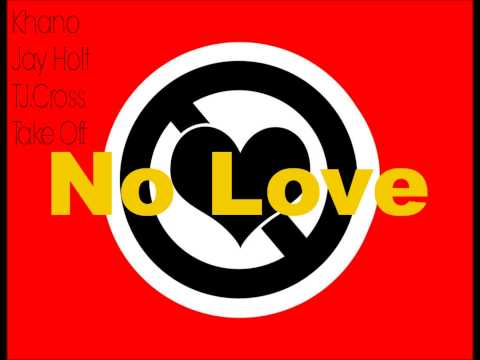 Khano - No Love ft Jay Holt , T.J. Cross & TakeOff