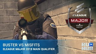 Buster vs Misfits @ Main Qualifier - ELEAGUE Major: Boston 2018