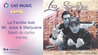 La Familia feat. Mr. Juice&Marijuana - Baieti de cartier (remix)
