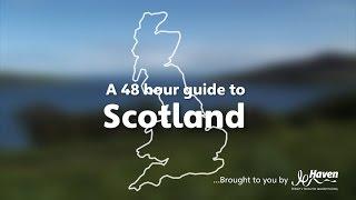 A 48 hour Guide to Scotland