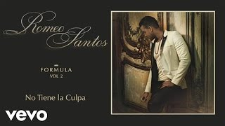 Romeo Santos  No Tiene la Culpa Audio
