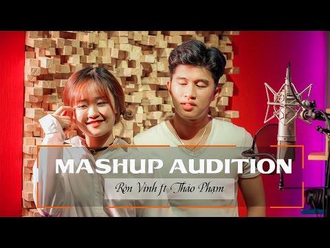 Mashup 2017  Rôn Vinh ft Thảo Phạm | Audition | Mashup Audition Nổi Tiếng 1 Thời - Thời lượng: 12 phút.