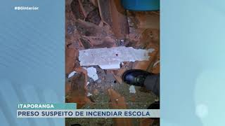 Preso suspeito e atear fogo em escola particular de Itaporanga