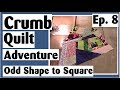 Crumb Quilting Adventure - Making an Odd Shaped Block Square   Ep. 8