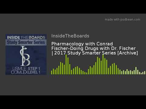 Pharmacology with Conrad Fischer–Doing Drugs with Dr. Fischer | 2017 Study Smarter Series [Archive