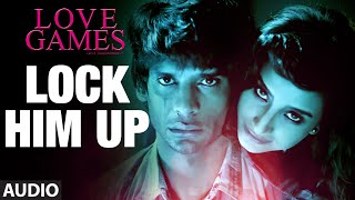LOCK HIM UP Full Song Audio LOVE GAMES