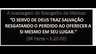 O EVANGELHO DE MARCOS (8ª PARTE) - Mc 3.20-35