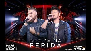image of Zé Neto e Cristiano - BEBIDA NA FERIDA - #EsqueceOMundoLaFora