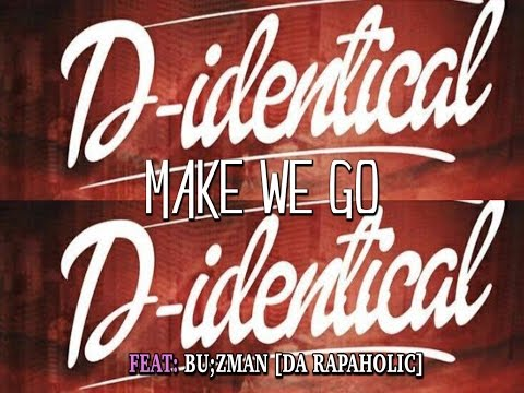 D-Identical - MAKE WE GO feat: Buzman Da Rapaholic