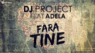Dj Project feat. Adela - Fara Tine (Official Single) (219 ori)