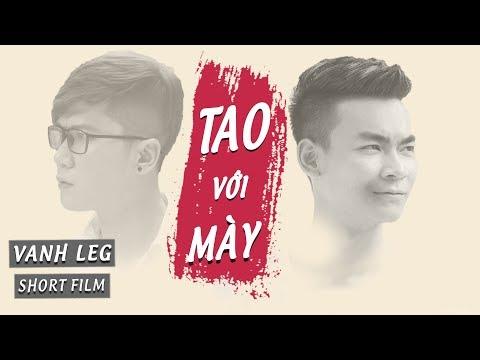 [Phim Ngắn] TAO VỚI MÀY  - Vanh Leg vs Quang Cuốn - Thời lượng: 17:43.