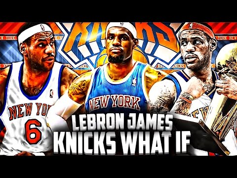 What If - LEBRON JAMES Signed With The NEW YORK KNICKS!?