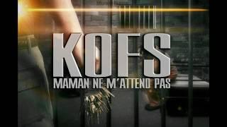 Video KOFS - Maman Ne M'attend Pas MP3, 3GP, MP4, WEBM, AVI, FLV Juni 2017