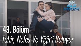 Tahir, Nefes ve Yiğit'i buluyor - Sen Anlat Karadeniz 43. Bölüm