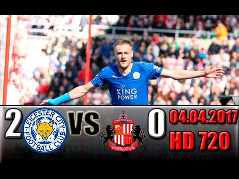 Leicester 2 - 0 Sunderland All Goals and Highlights !!! Premier League - Round 31 04.04.2017 HD
