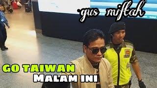 Video GUS MIFTAH GO TAIWAN MALAM INI MP3, 3GP, MP4, WEBM, AVI, FLV Juni 2019