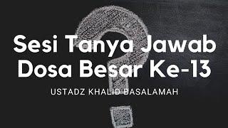 Video Sesi Tanya Jawab Ustadz Khalid Basalamah Dosa Besar Ke-13 MP3, 3GP, MP4, WEBM, AVI, FLV Oktober 2018