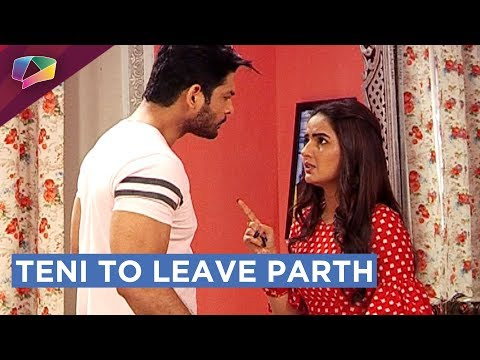 Teni Decides To Leave Parth | Parth In A MAJOR FIX