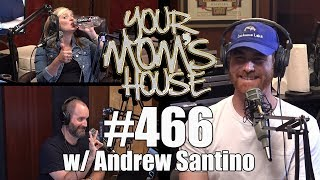 Your Mom's House Podcast - Ep. 466 w/ Andrew Santino
