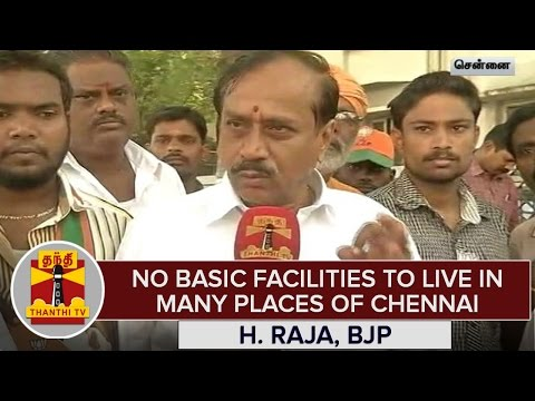 No-Basic-Facilities-To-Live-in-Many-Places-Of-Chennai--H-Raja-Accuses-AIADMK-DMK