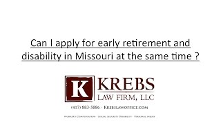 Can I apply for early retirement and disability in Missouri at the same time?