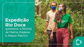 Expedição Rio Doce apresenta: a história de Marina Waskow e Alisson Patrício