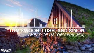 Tom Swoon, Lush, & Simon - Ahead Of Us (Original Mix)