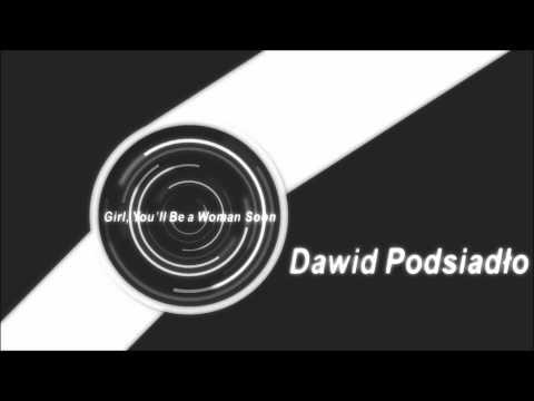 Dawid Podsiadło - Girl, You'll Be a Woman Soon lyrics