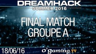 Final match - DreamHack Summer 2016 - Groupe A