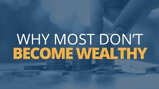 5 Reasons Why Most Don't Become Wealthy