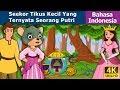 Seekor Tikus Kecil Yang Ternyata Seorang Putri | Dongeng Anak | Dongeng Bahasa Indonesia