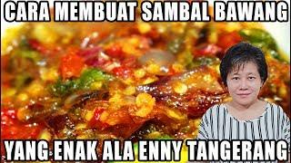 Video CARA MEMBUAT SAMBAL BAWANG YANG MANTAP ALA ENNY TANGERANG!!! MP3, 3GP, MP4, WEBM, AVI, FLV Mei 2019