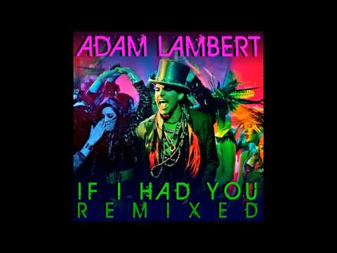 Adam Lambert - If I Had You (Remix) (видео)