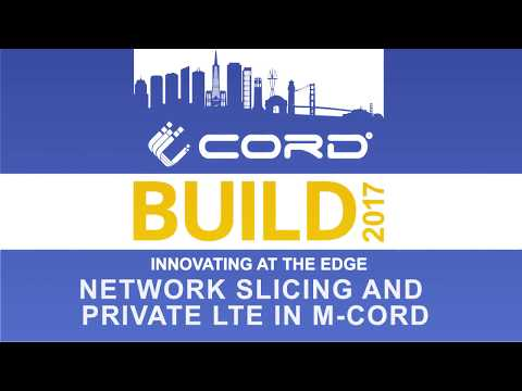 Network Slicing and Private LTE in M-CORD