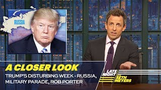 Video Trump's Disturbing Week - Russia, Military Parade, Rob Porter: A Closer Look MP3, 3GP, MP4, WEBM, AVI, FLV Maret 2018