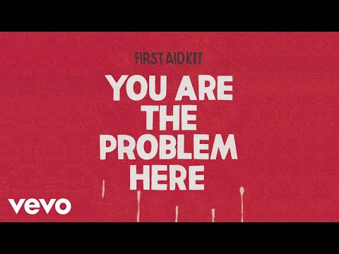 First Aid Kit - You are the Problem Here (Audio)