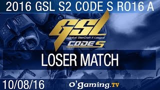 Loser match - 2016 GSL S2 Code S - Groupe A Ro16