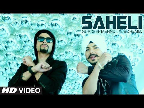 Saheli (Video Song) Gurdeep Mehndi Feat. Bohemia