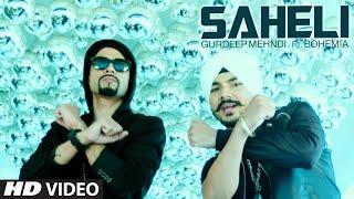Saheli (Video Song) Gurdeep Mehndi Feat. Bohemia | New Punjabi Video 2014