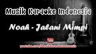 Noah - Jalani Mimpi | Karaoke Tanpa Vokal