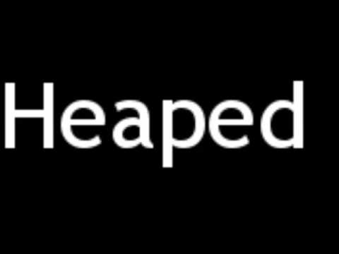 How to Pronounce Heaped