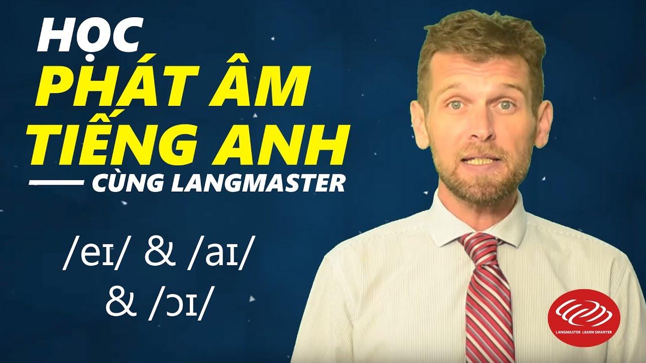 Học phát âm tiếng Anh chuẩn qua Video - /eɪ/ /aɪ/ & /ɔɪ/