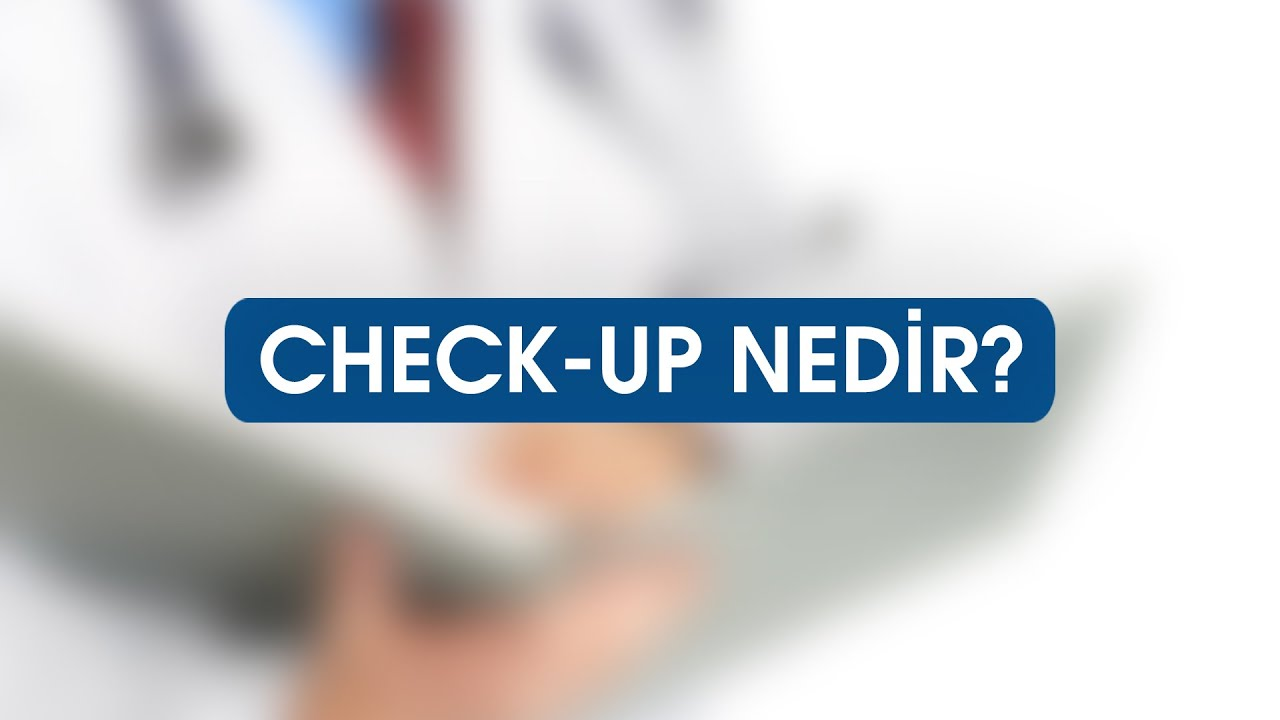 Check-Up Nedir?
