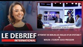 """Le Debrief : Attentat de Berlin : les failles d'un système ?"""" et """"Berlin: l'Europe sous pression"""
