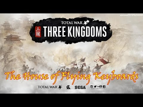Total War: Three Kingdoms - The House of Flying Keyboards